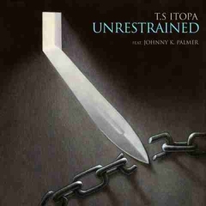 T.S Itopa - Unrestrained (Feat Johnny K. Palmer)